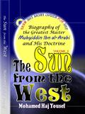 THE SUN FROM THE WEST: Biography of the Greatest Master Muhyiddin Ibn Al-Arabi and His Doctrine by Mohamed Haj Yousef