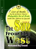 THE SUN FROM THE WEST: List of Books by the Greatest Master Muhyiddin Ibn Al-Arabi with the Fihrist and Ijazah by Mohamed Haj Yousef